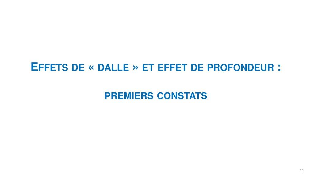 11 EFFETS DE « DALLE » ET EFFET DE PROFONDEUR :...