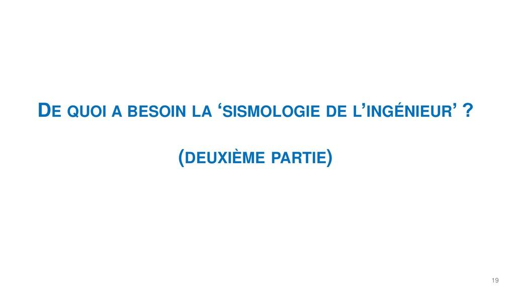 19 DE QUOI A BESOIN LA 'SISMOLOGIE DE L'INGÉNIE...