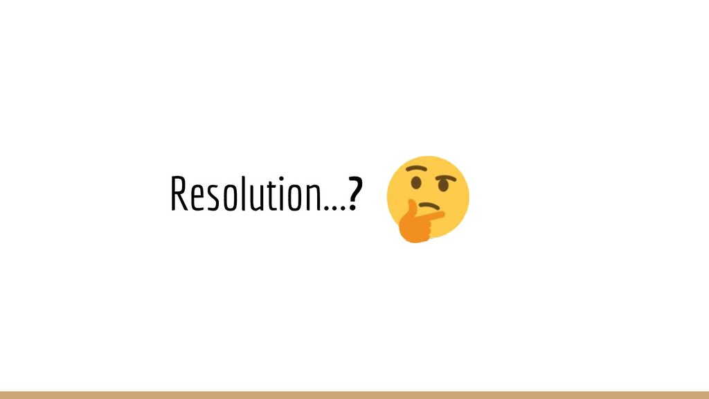 Resolution...?