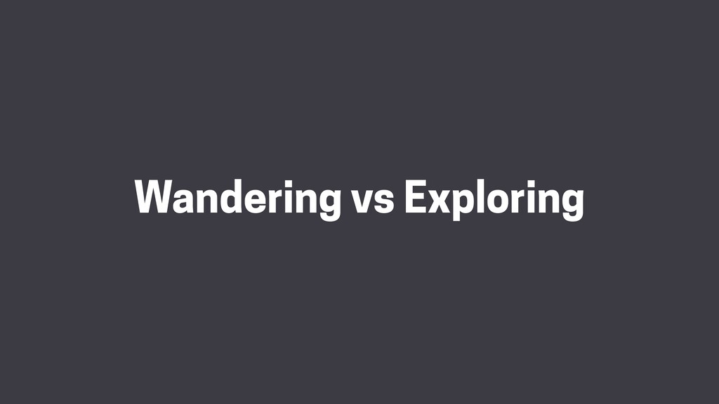 Wandering vs Exploring