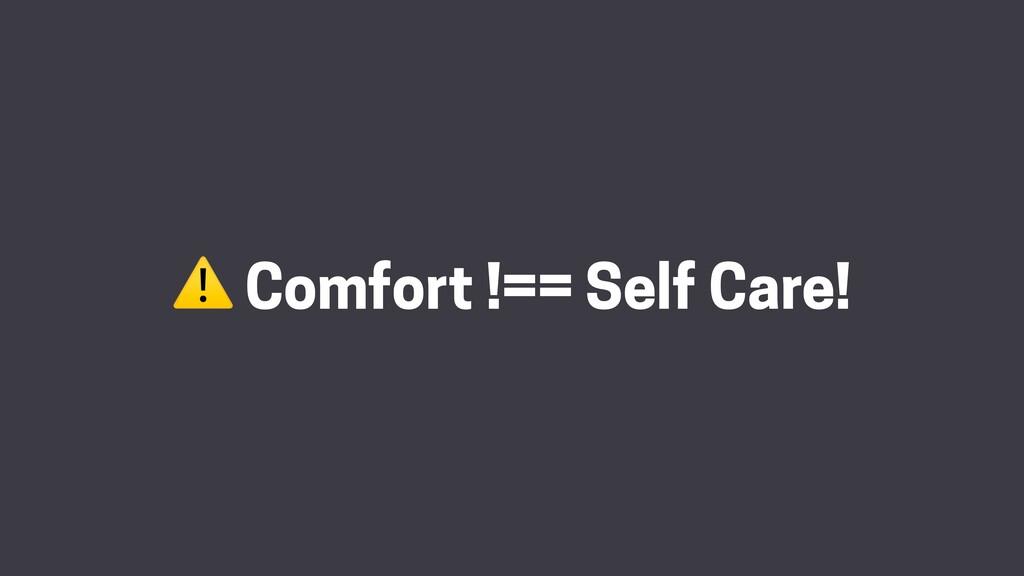 ⚠ Comfort !== Self Care!