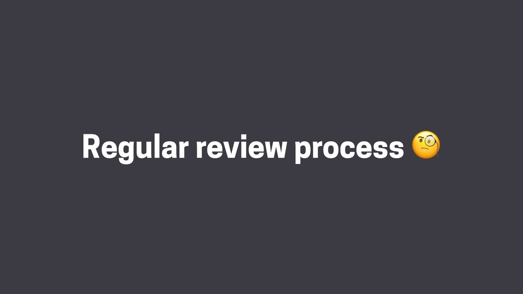 Regular review process