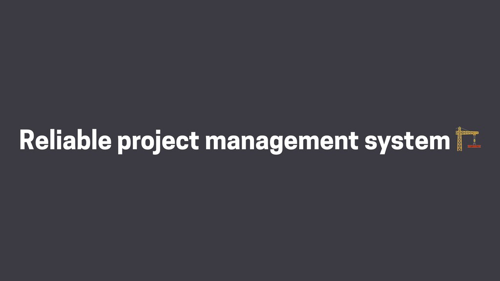 Reliable project management system