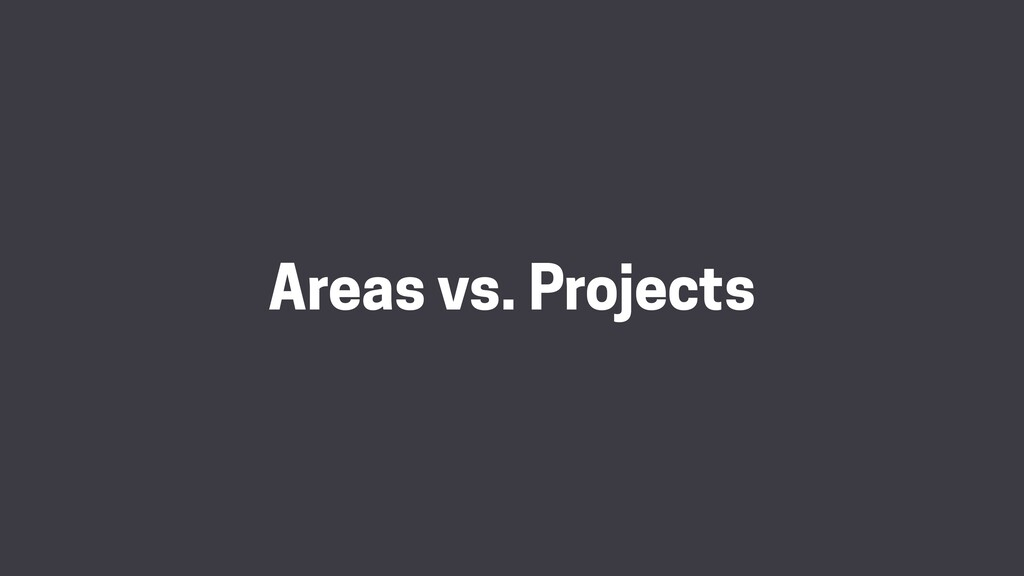 Areas vs. Projects