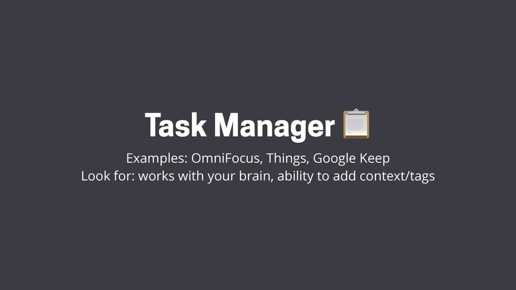 Task Manager  Examples: OmniFocus, Things, Goog...