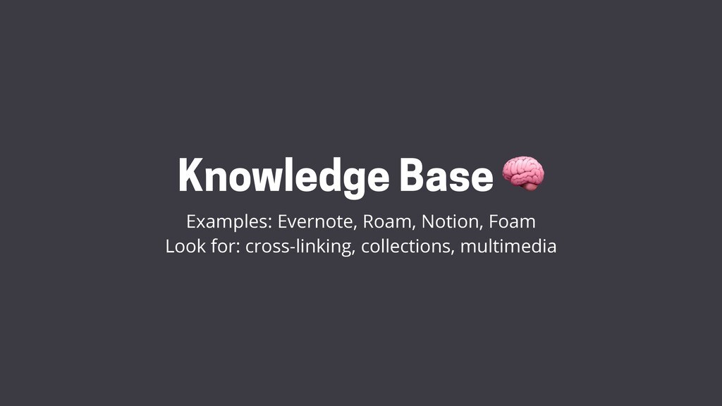 Knowledge Base  Examples: Evernote, Roam, Notio...