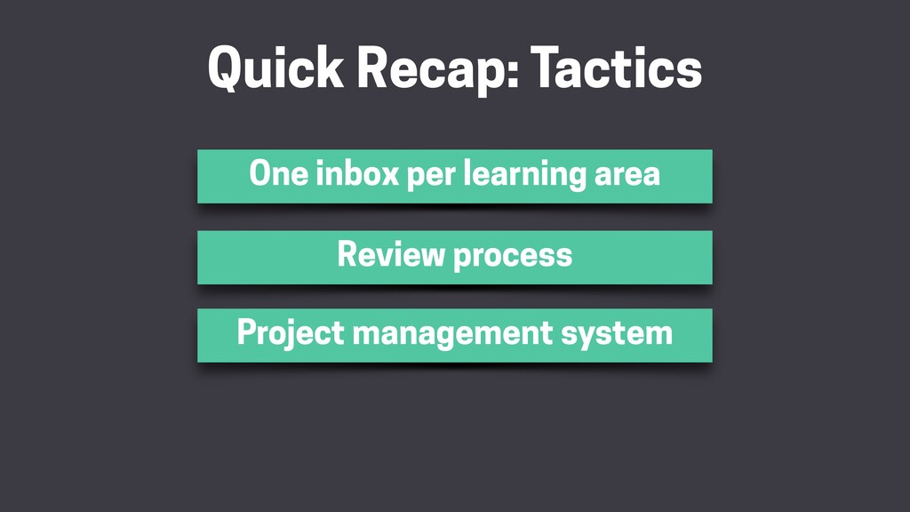 Quick Recap: Tactics One inbox per learning are...