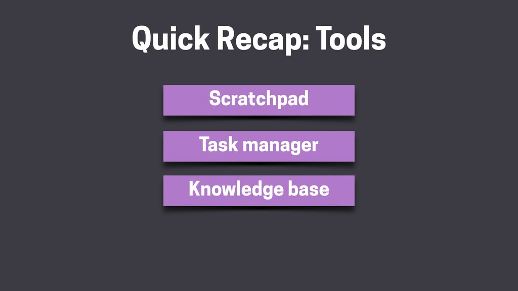 Quick Recap: Tools Scratchpad Knowledge base Ta...