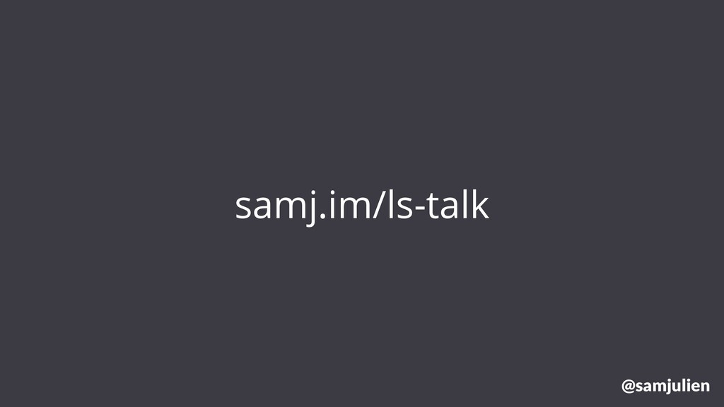 samj.im/ls-talk @samjulien