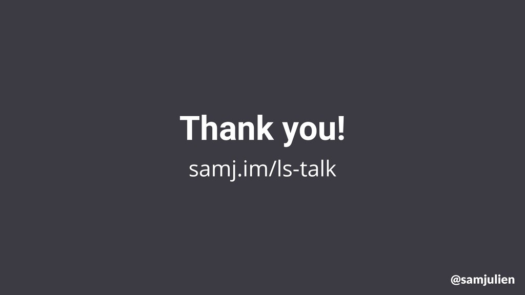 samj.im/ls-talk Thank you! @samjulien