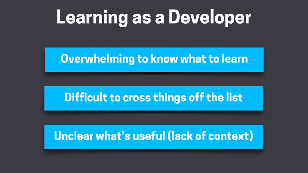 Learning as a Developer Overwhelming to know wh...