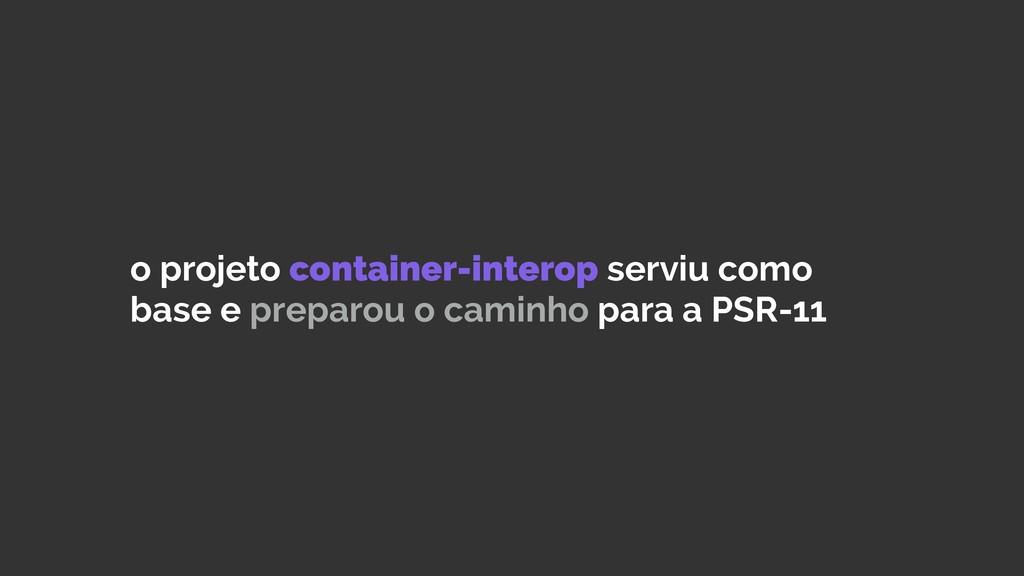 o projeto container-interop serviu como base e ...