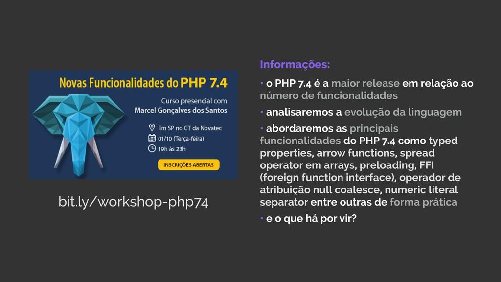bit.ly/workshop-php74 Informações:  • o PHP 7...