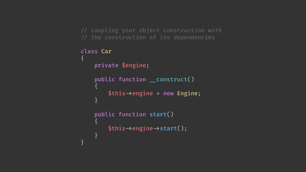 !// coupling your object construction with !// ...