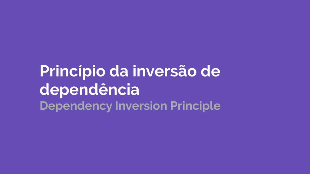 Princípio da inversão de dependência Dependenc...
