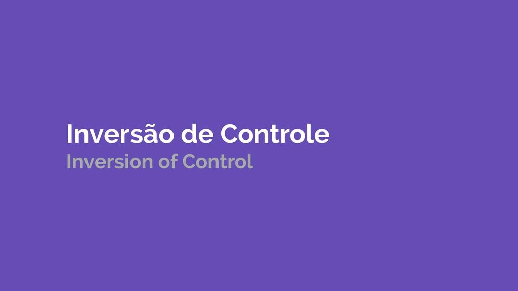 Inversão de Controle Inversion of Control