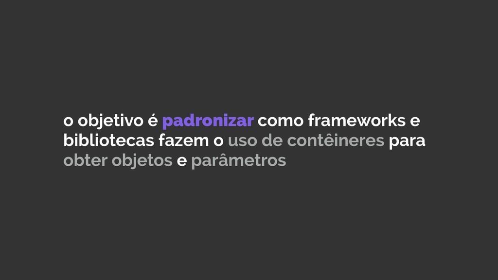 o objetivo é padronizar como frameworks e bibli...