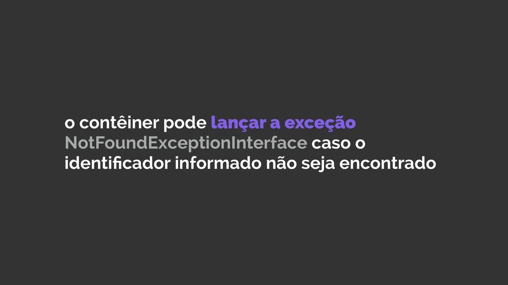 o contêiner pode lançar a exceção NotFoundExcep...