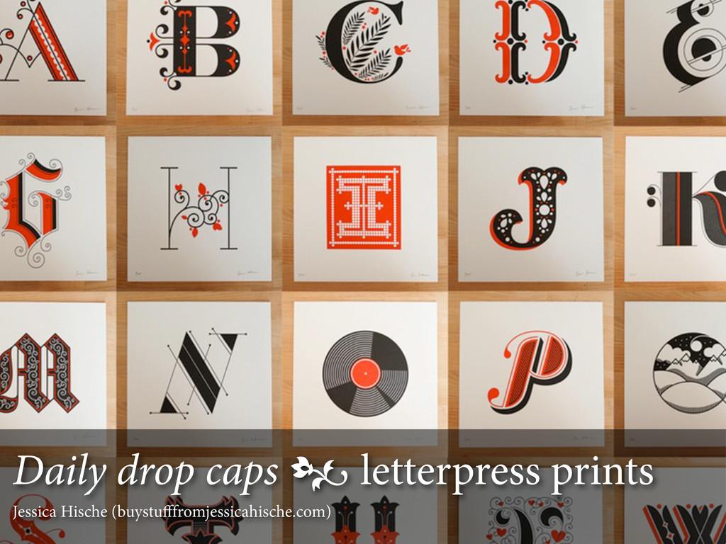 Daily drop caps  letterpress prints Jessica Hi...