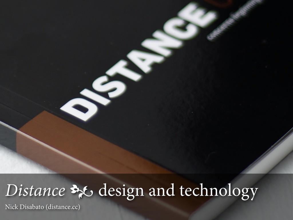 Distance  design and technology Nick Disabato ...