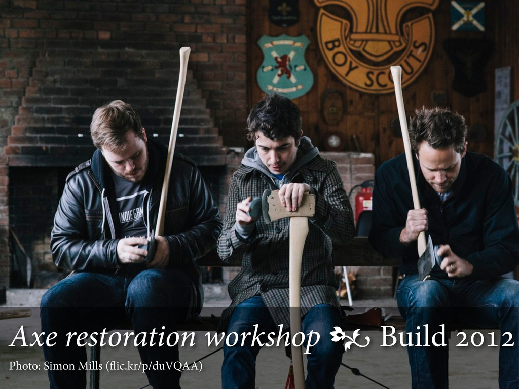 Axe restoration workshop  Build  Photo: Si...