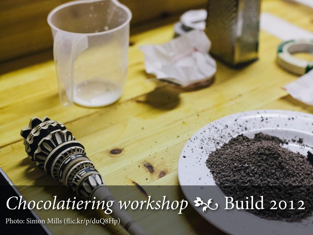 Chocolatiering workshop  Build  Photo: Sim...