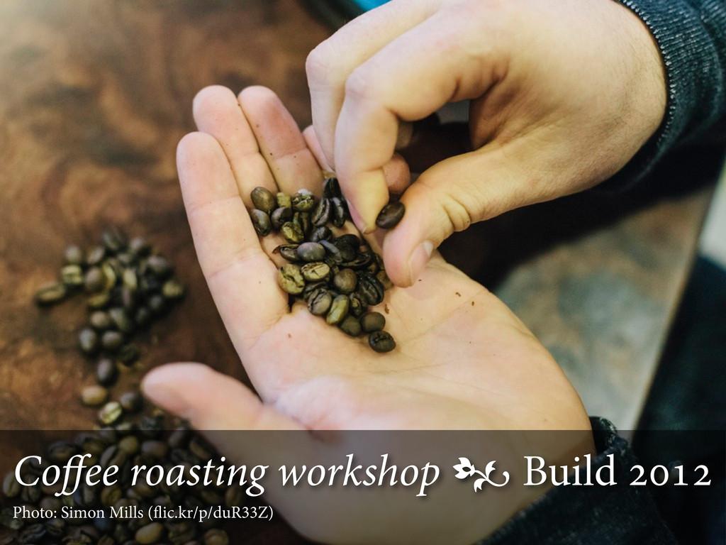 Coffee roasting workshop  Build  Photo: Sim...