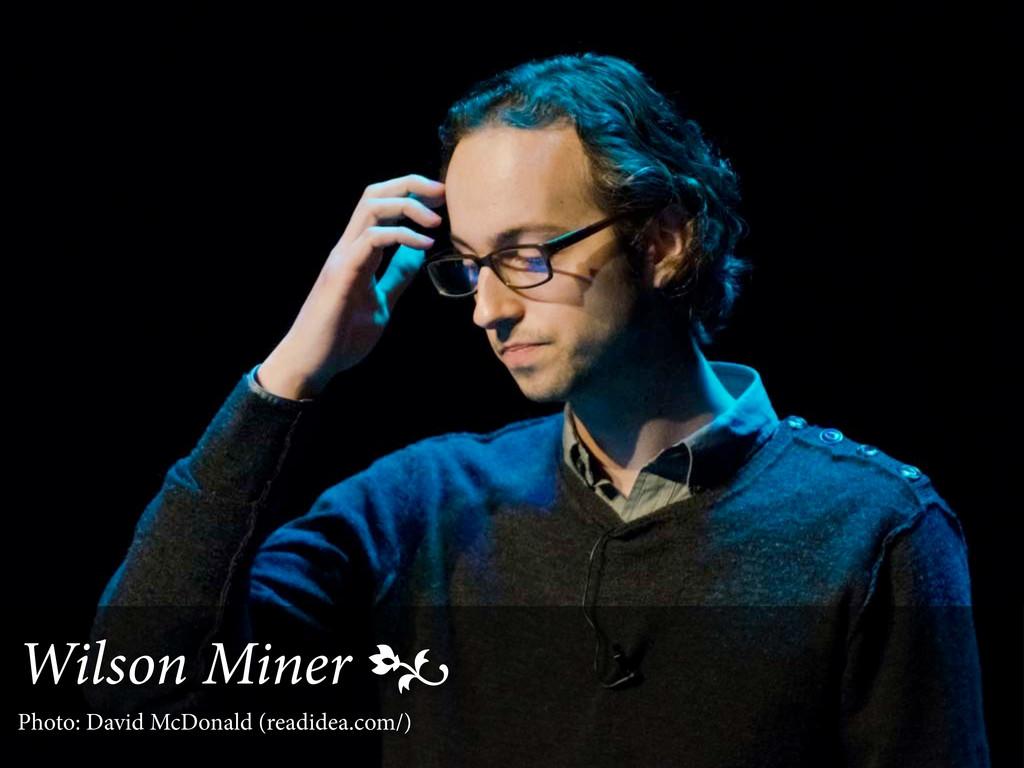 Wilson Miner Wilson Miner  Photo: David McDona...