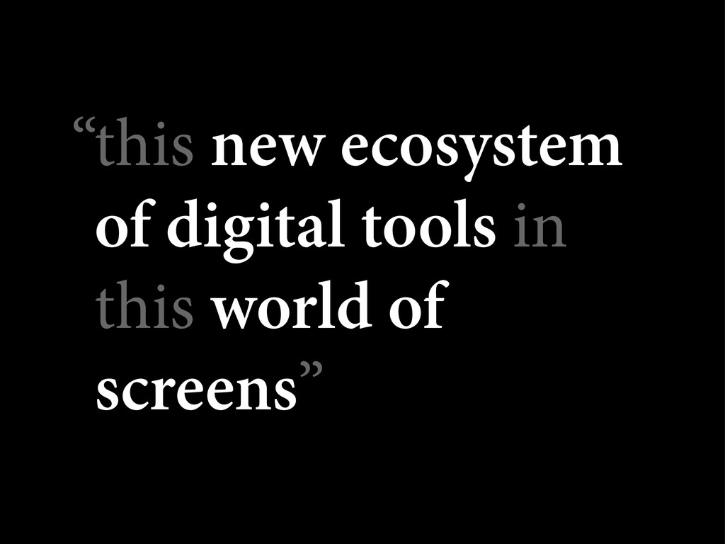 this new ecosystem of digital tools in this wor...