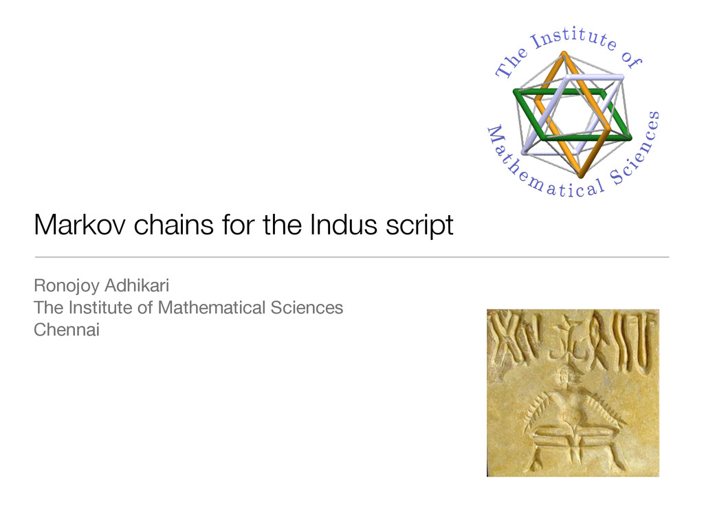Markov chains for the Indus script Ronojoy Adhi...
