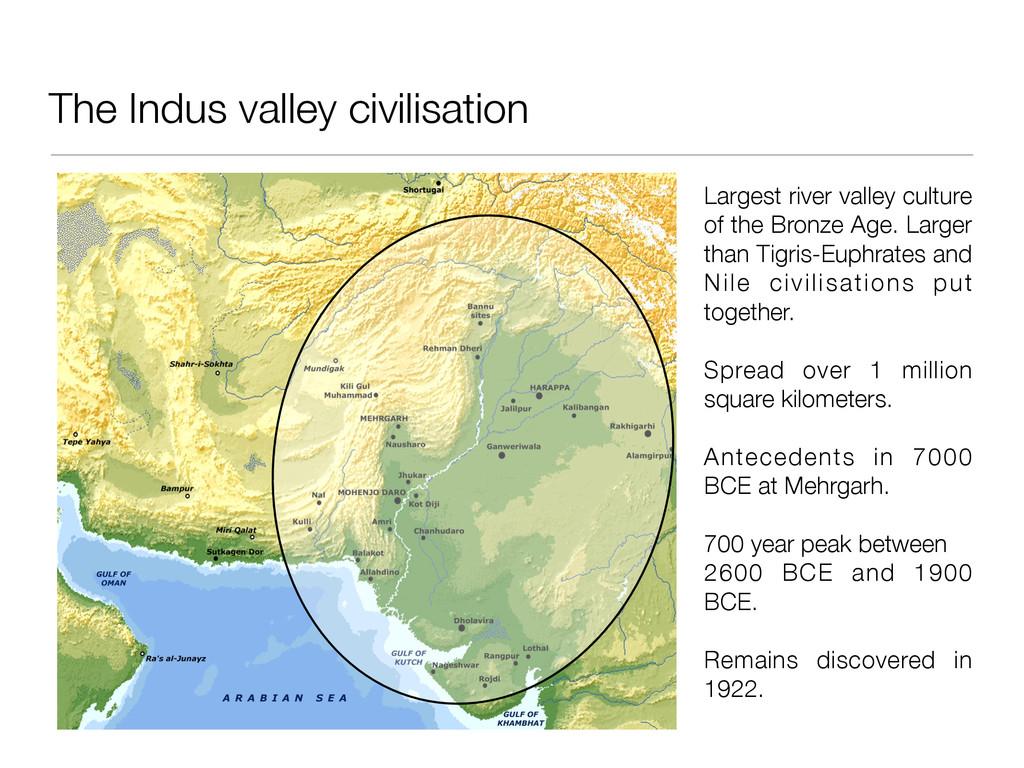 The Indus valley civilisation Largest river val...