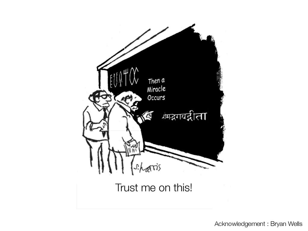 Text Acknowledgement : Bryan Wells Trust me on ...