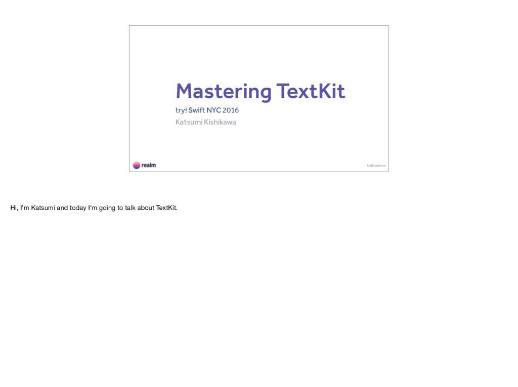 Mastering TextKit try! Swift NYC 2016 Katsumi K...