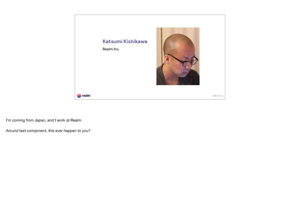 Katsumi Kishikawa Realm Inc. kk@realm.io I'm co...