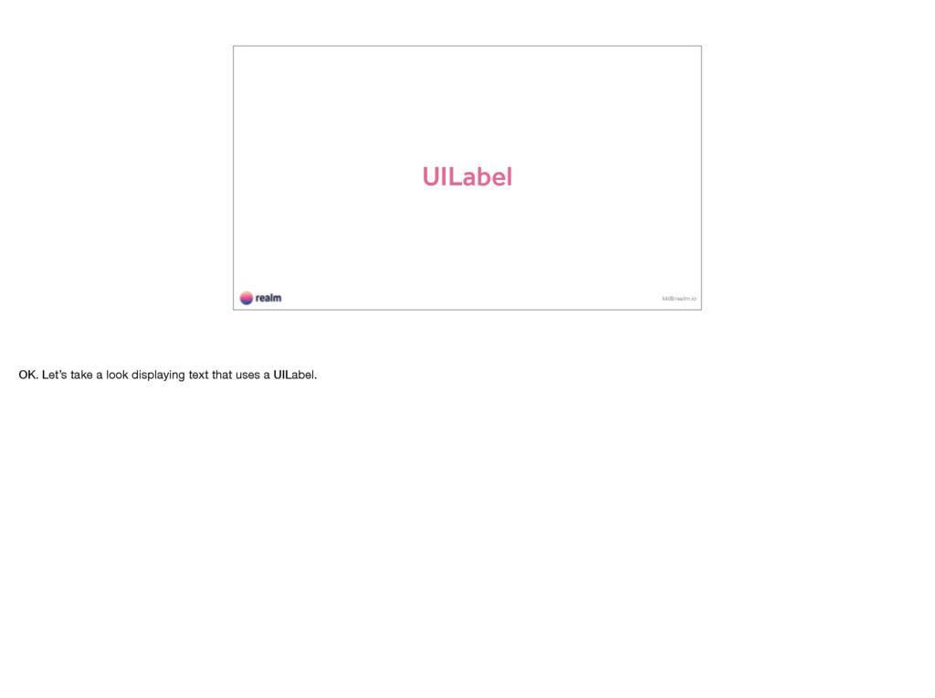 UILabel kk@realm.io OK. Let's take a look displ...
