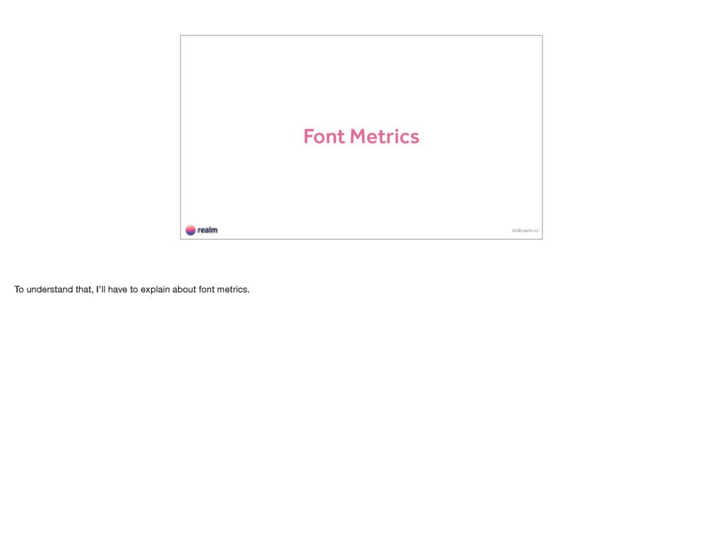 Font Metrics kk@realm.io To understand that, I'...