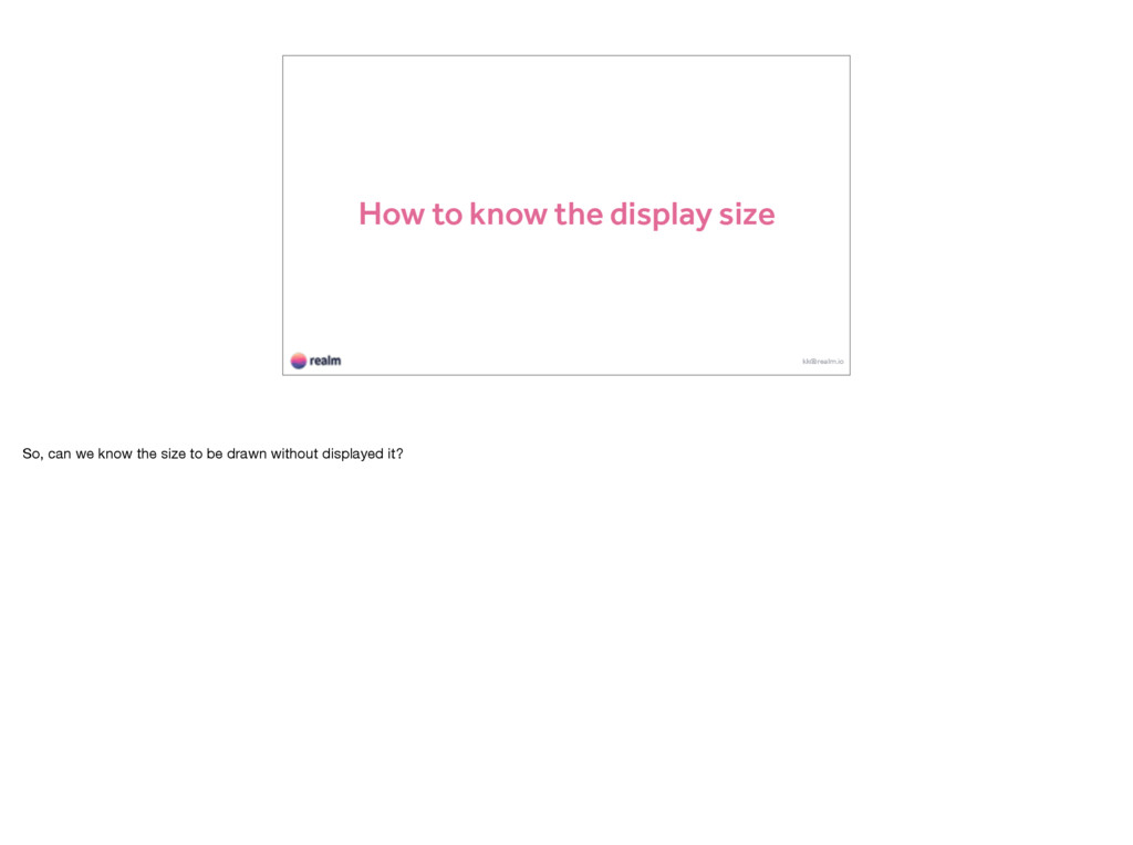 How to know the display size kk@realm.io So, ca...