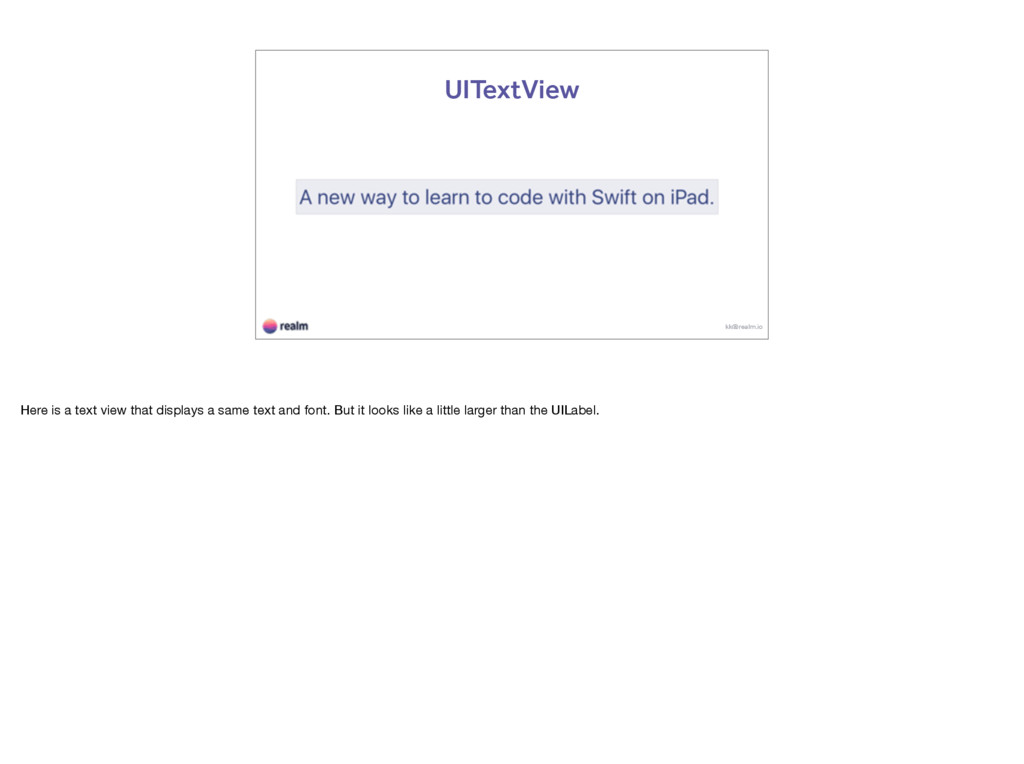 kk@realm.io UITextView Here is a text view that...