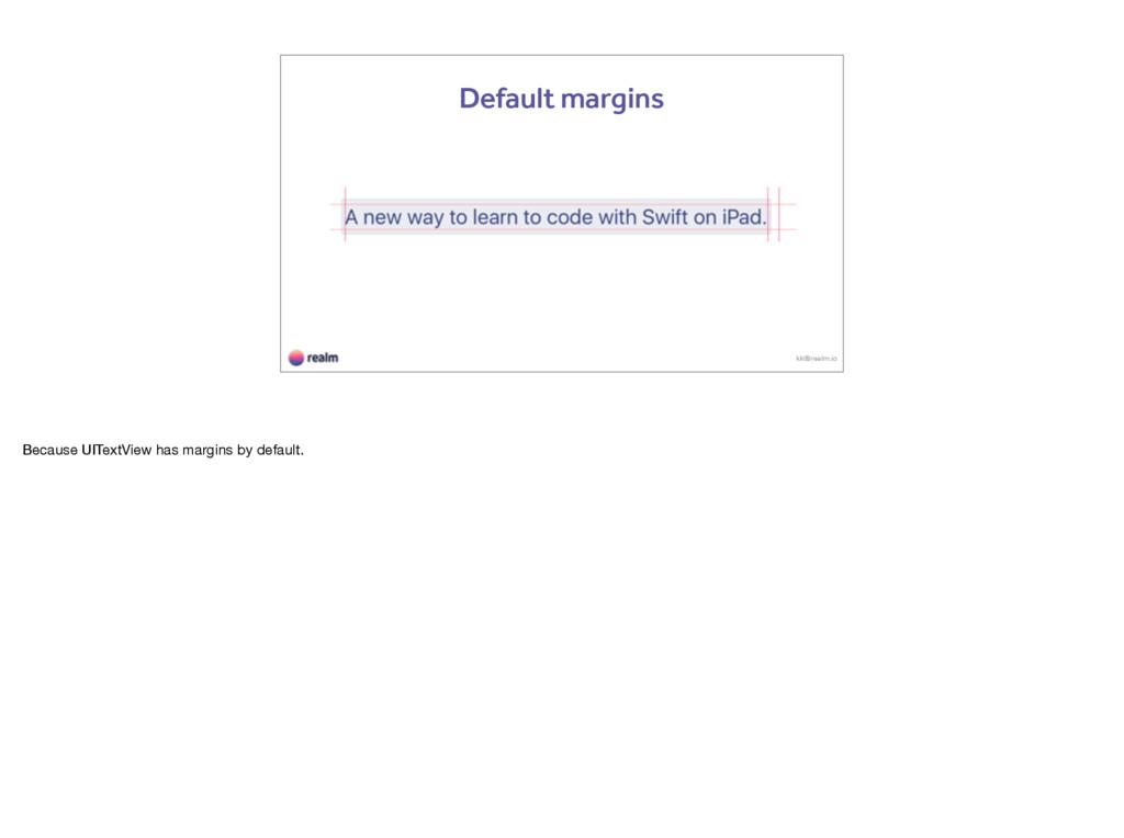 kk@realm.io Default margins Because UITextView ...