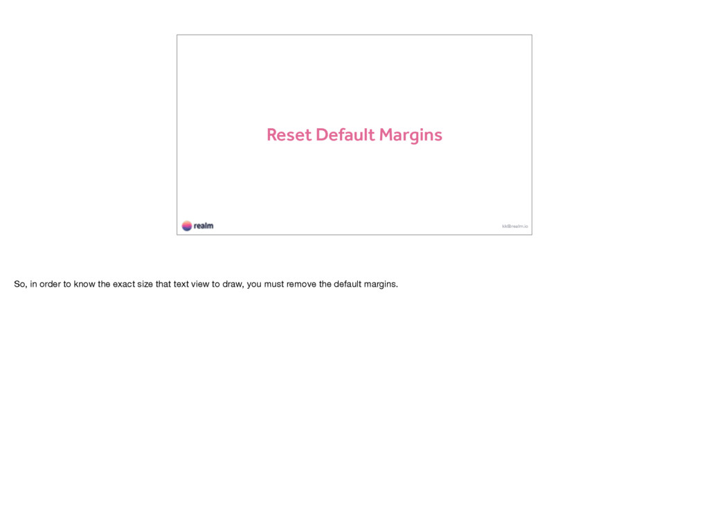 Reset Default Margins kk@realm.io So, in order ...