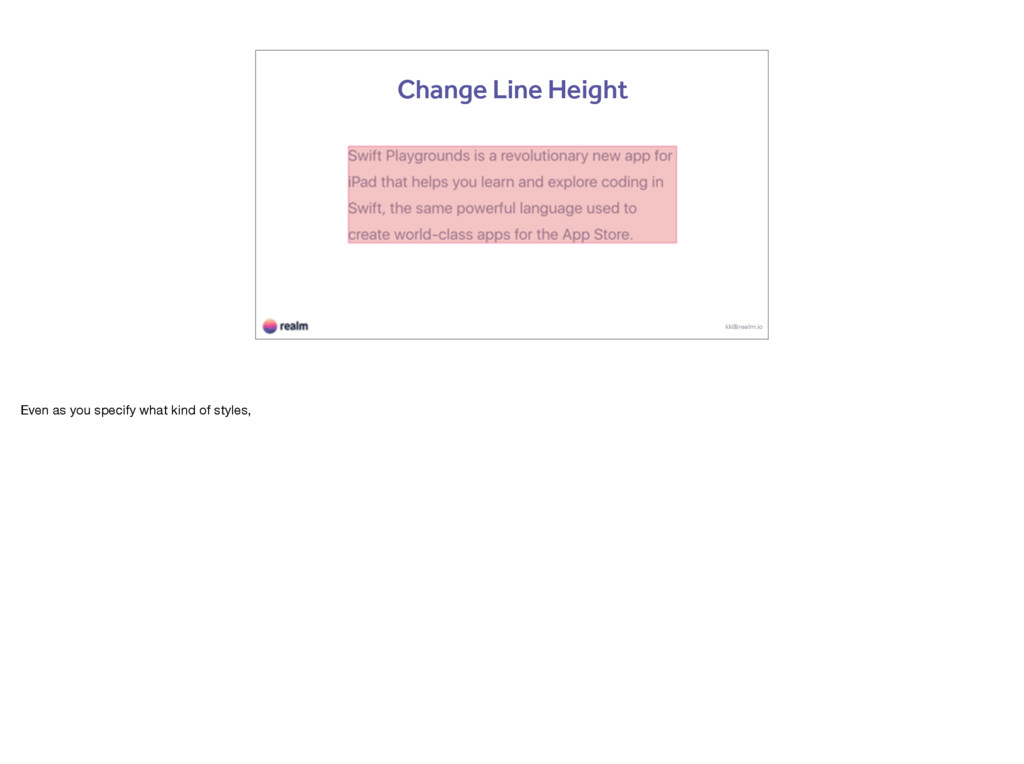 kk@realm.io Change Line Height Even as you spec...