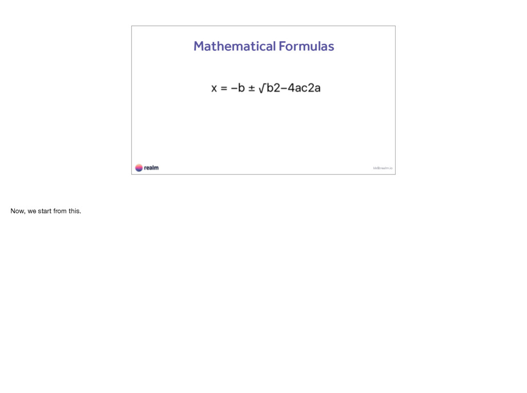 kk@realm.io Mathematical Formulas Now, we start...