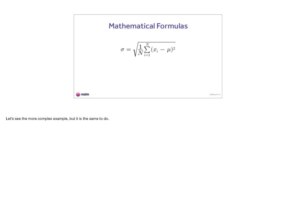 kk@realm.io Mathematical Formulas Let's see the...