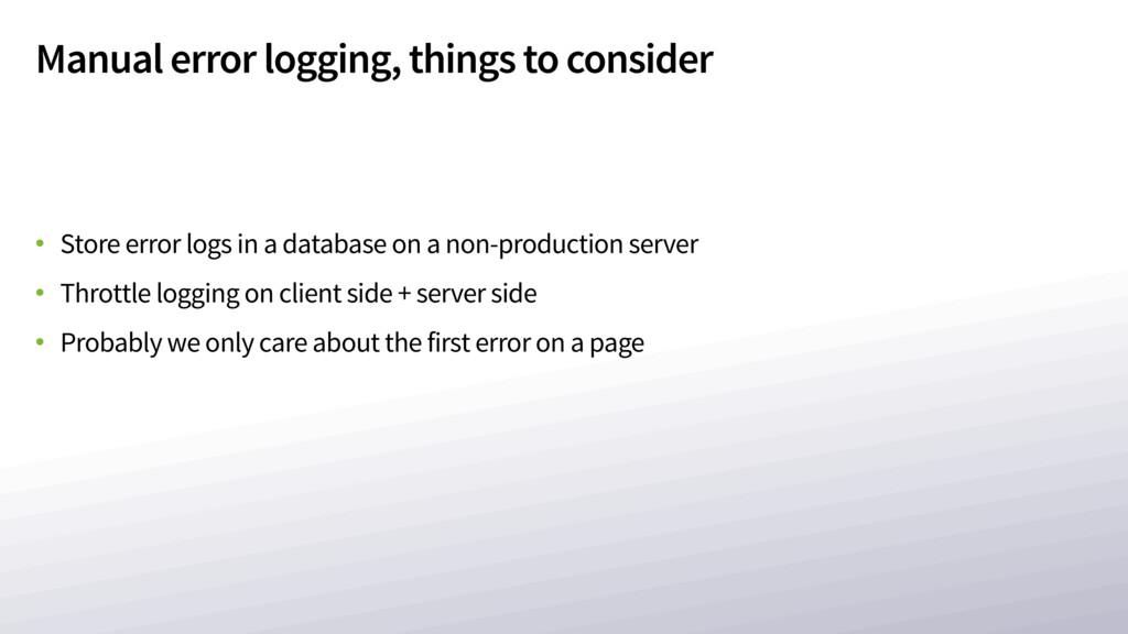 Manual error logging, things to consider • Stor...