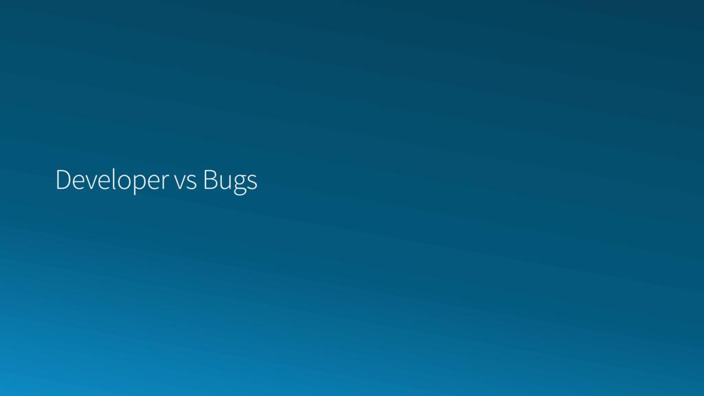 Developer vs Bugs