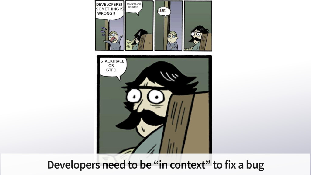 """Developers need to be """"in context"""" to fix a bug"""