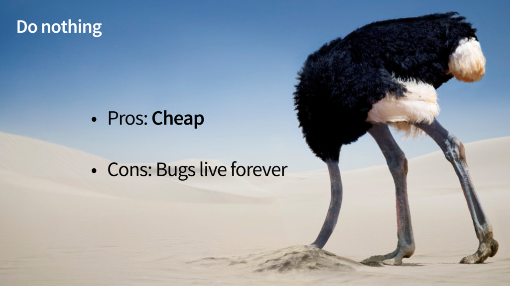 • Pros: Cheap • Cons: Bugs live forever Do noth...