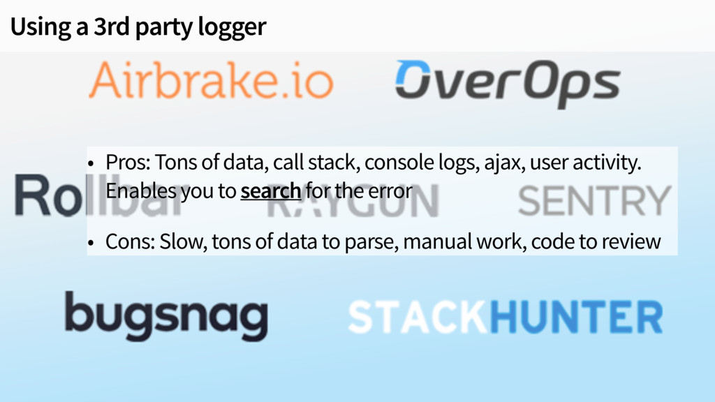 Using a 3rd party logger • Pros: Tons of data, ...