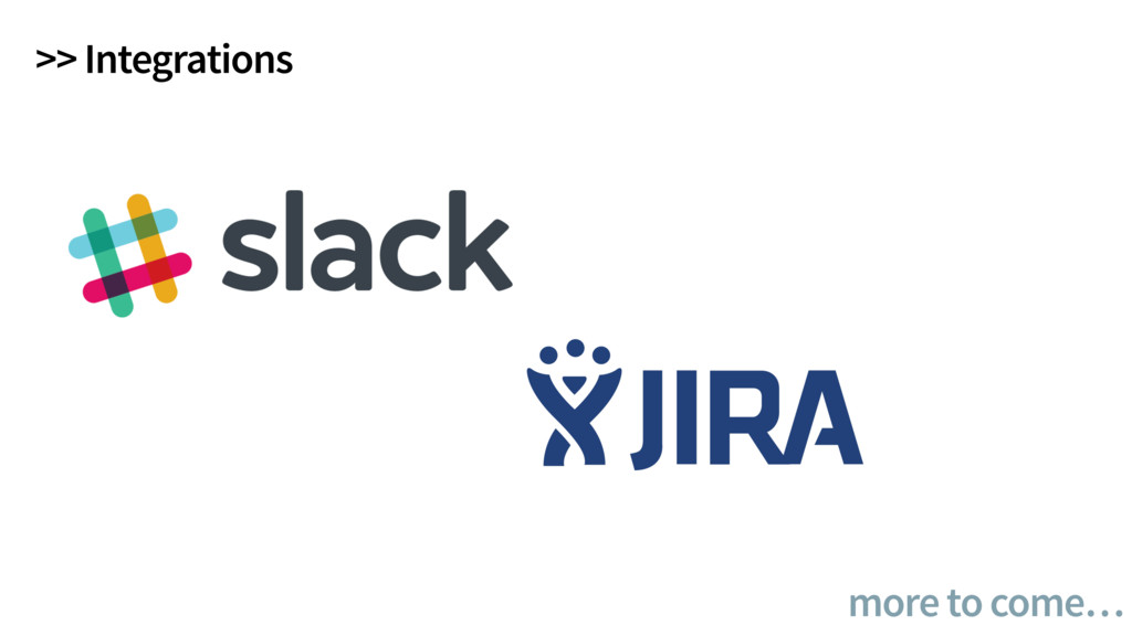 >> Integrations more to come…