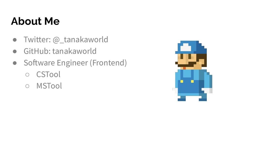 About Me ● Twitter: @_tanakaworld ● GitHub: tan...